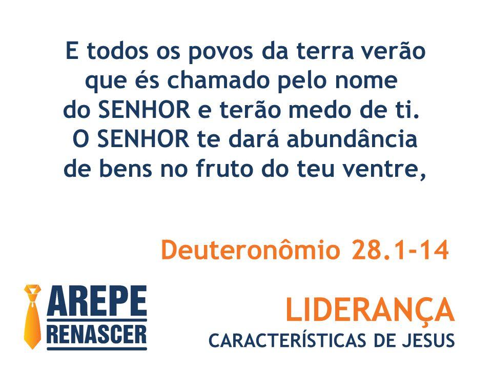 LIDERANÇA Deuteronômio 28.1-14 E todos os povos da terra verão
