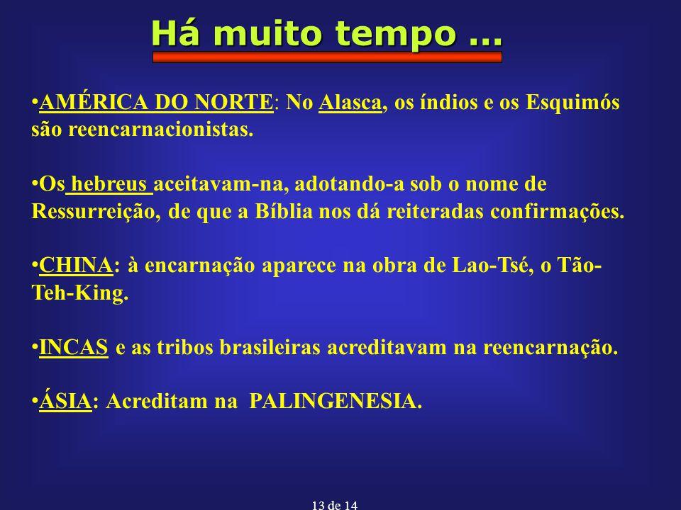 Há muito tempo ... AMÉRICA DO NORTE: No Alasca, os índios e os Esquimós são reencarnacionistas.