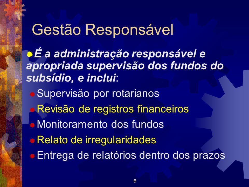 Gestão Responsável É a administração responsável e apropriada supervisão dos fundos do subsídio, e inclui:
