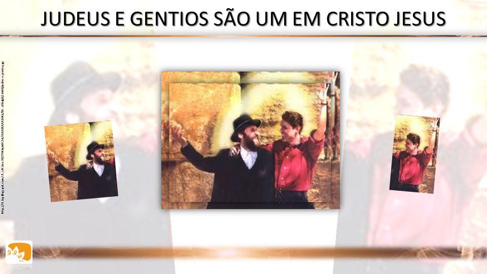 JUDEUS E GENTIOS SÃO UM EM CRISTO JESUS