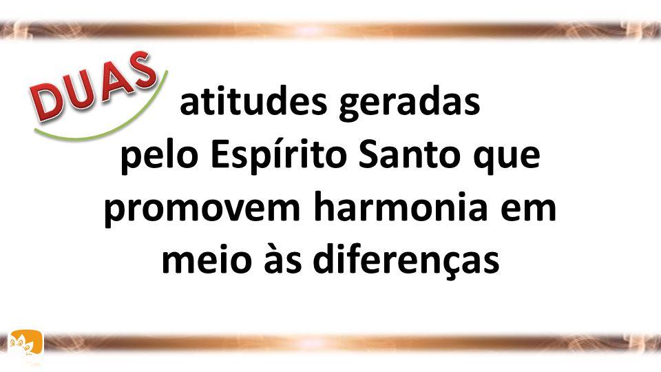 pelo Espírito Santo que promovem harmonia em meio às diferenças