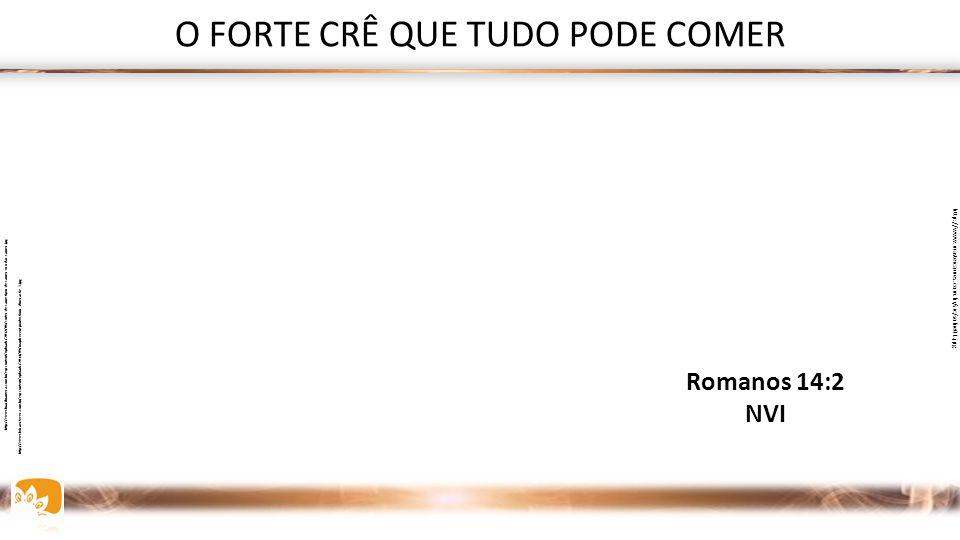 O FORTE CRÊ QUE TUDO PODE COMER