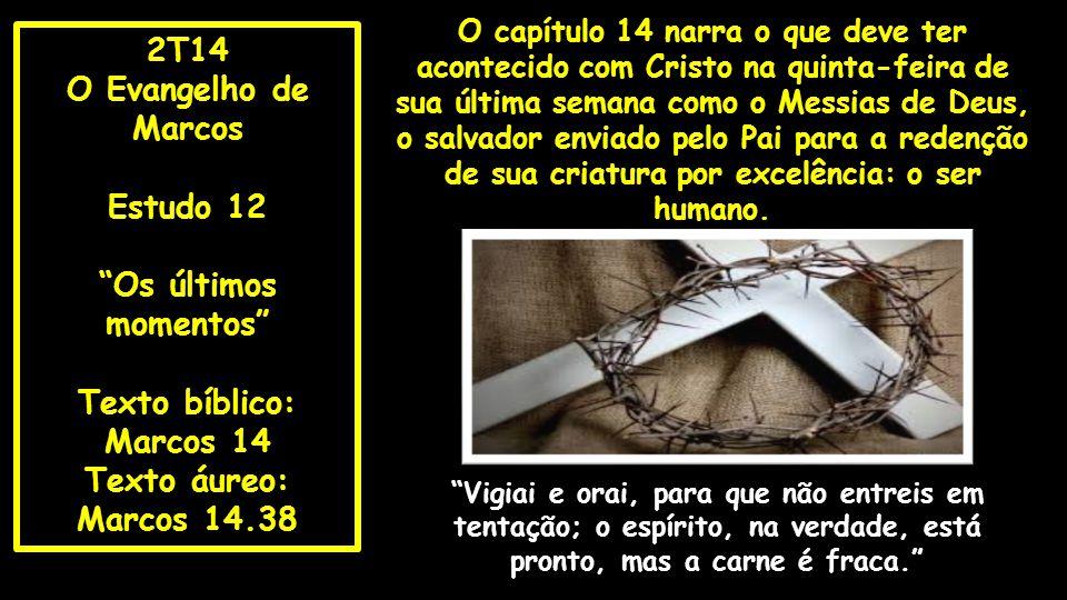 2T14 O Evangelho de Marcos Estudo 12 Os últimos momentos
