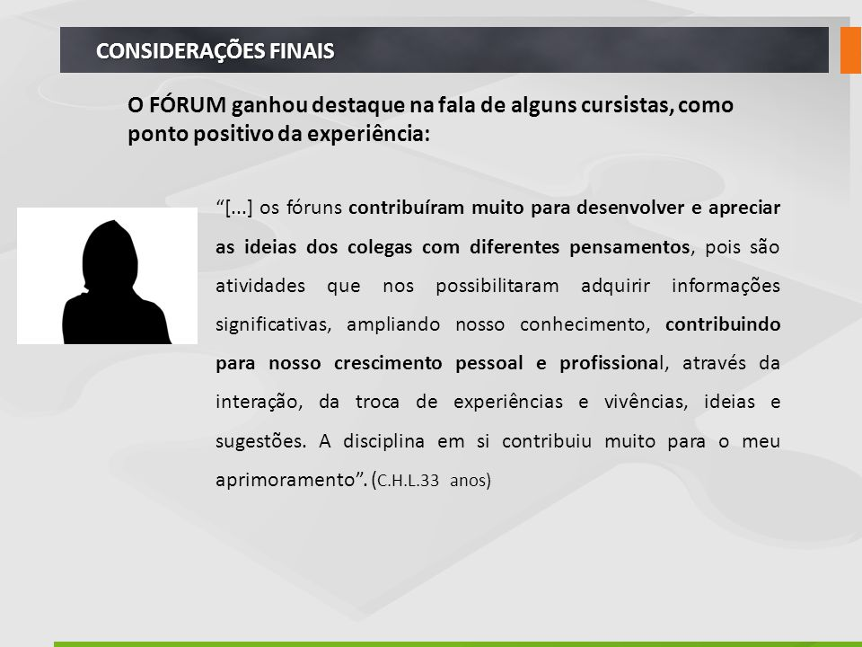 CONSIDERAÇÕES FINAIS O FÓRUM ganhou destaque na fala de alguns cursistas, como ponto positivo da experiência: