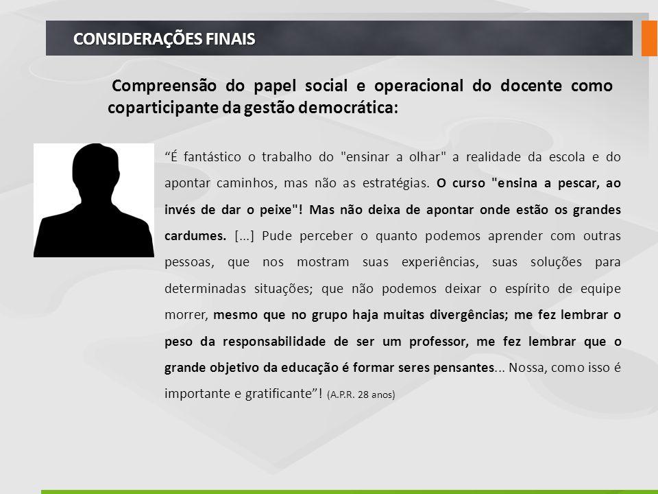 CONSIDERAÇÕES FINAIS Compreensão do papel social e operacional do docente como coparticipante da gestão democrática: