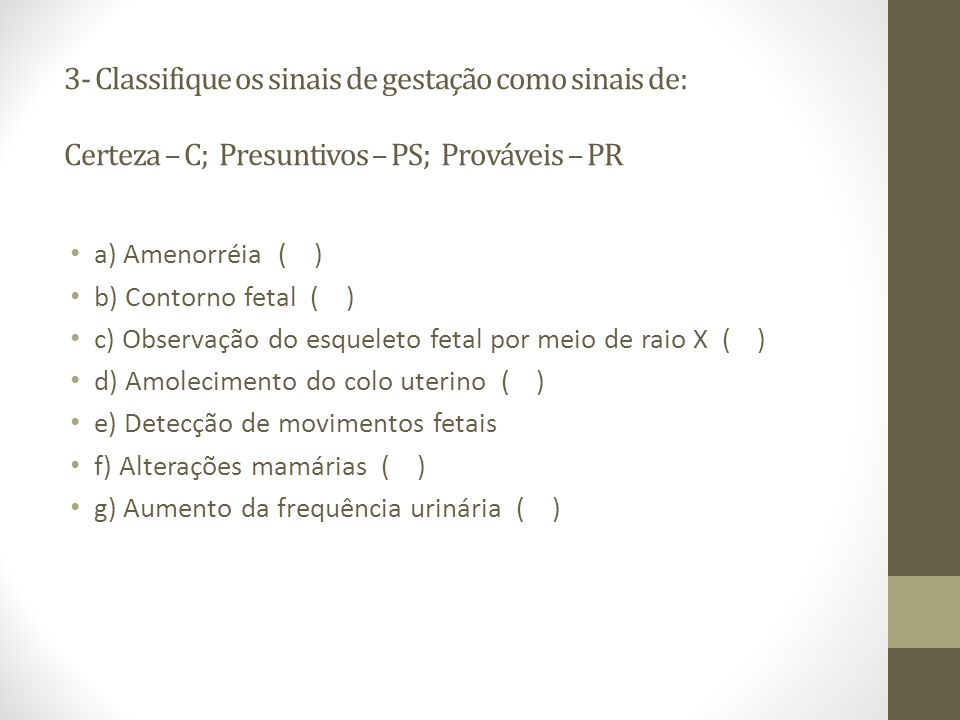 3- Classifique os sinais de gestação como sinais de: Certeza – C; Presuntivos – PS; Prováveis – PR