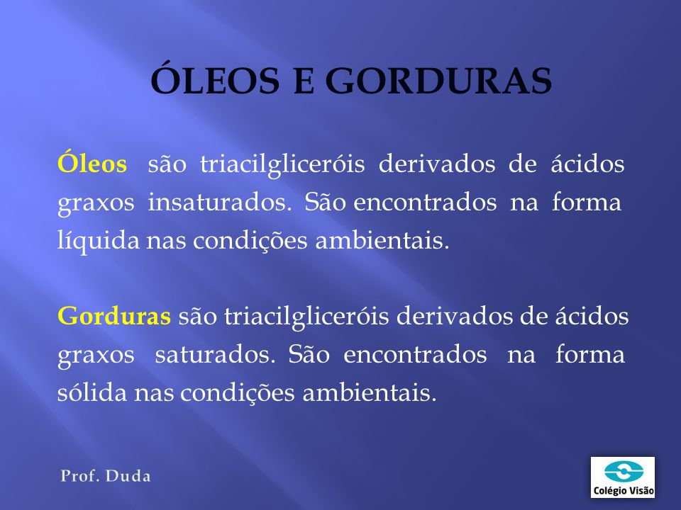 ÓLEOS E GORDURAS Óleos são triacilgliceróis derivados de ácidos