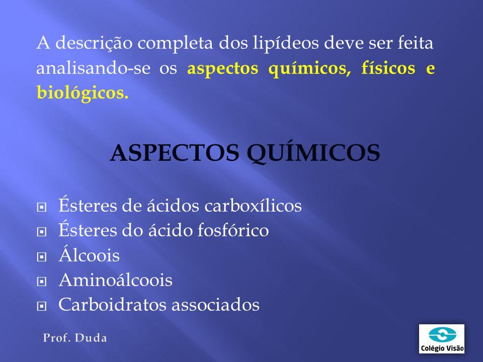 ASPECTOS QUÍMICOS A descrição completa dos lipídeos deve ser feita