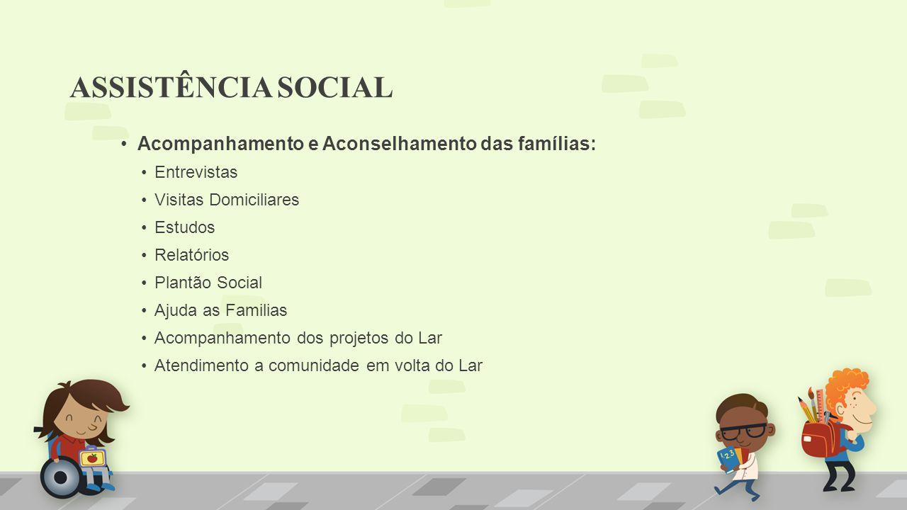 ASSISTÊNCIA SOCIAL Acompanhamento e Aconselhamento das famílias: