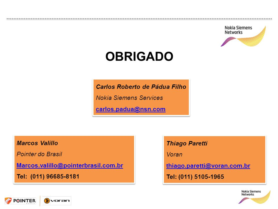 OBRIGADO Carlos Roberto de Pádua Filho Nokia Siemens Services