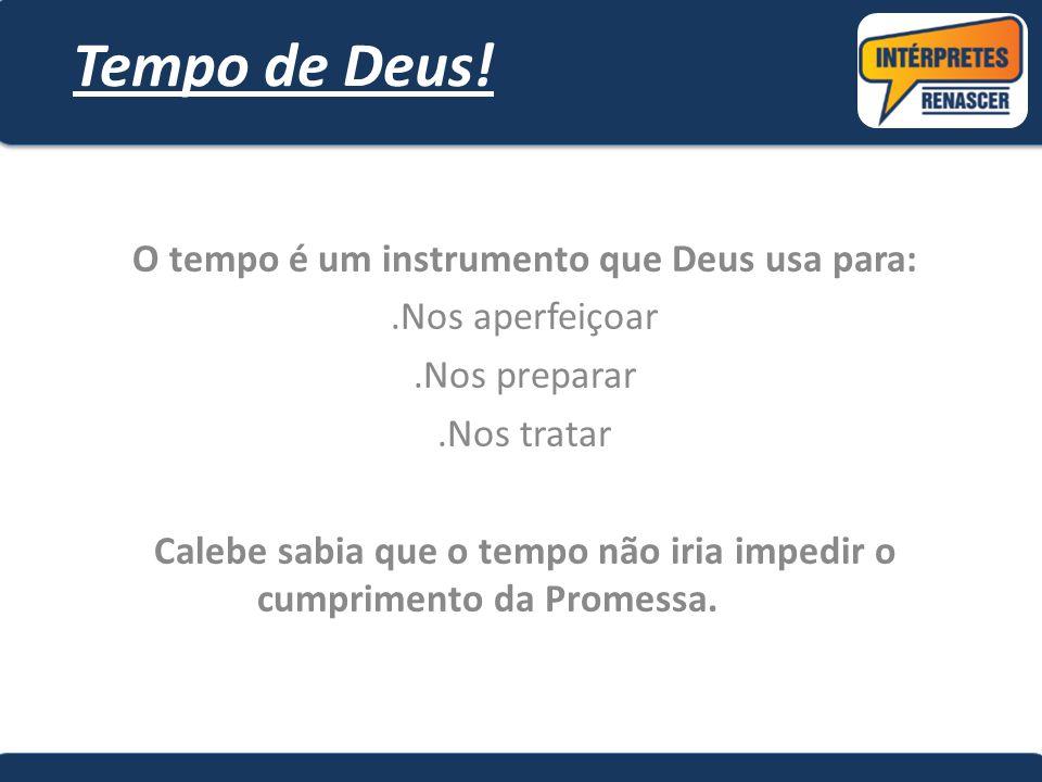 Tempo de Deus! O tempo é um instrumento que Deus usa para: