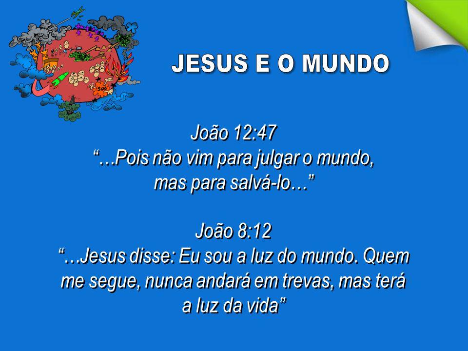 …Pois não vim para julgar o mundo, mas para salvá-lo…