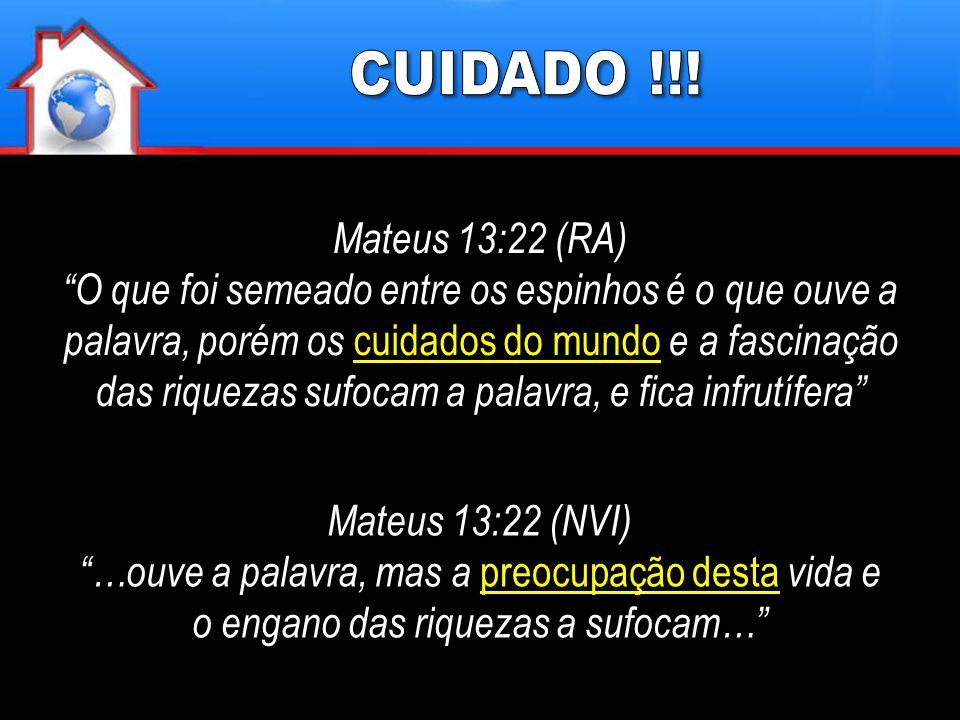 CUIDADO !!! Mateus 13:22 (RA)