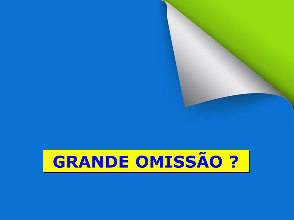 GRANDE OMISSÃO GRANDE COMISSÃO