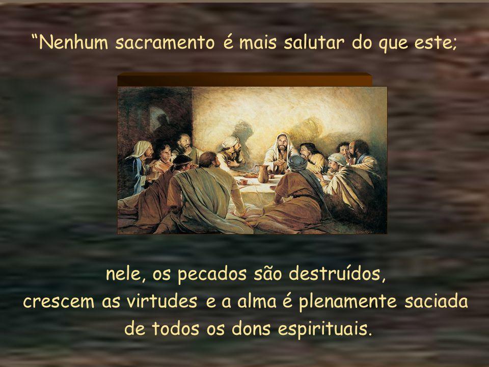 Nenhum sacramento é mais salutar do que este;