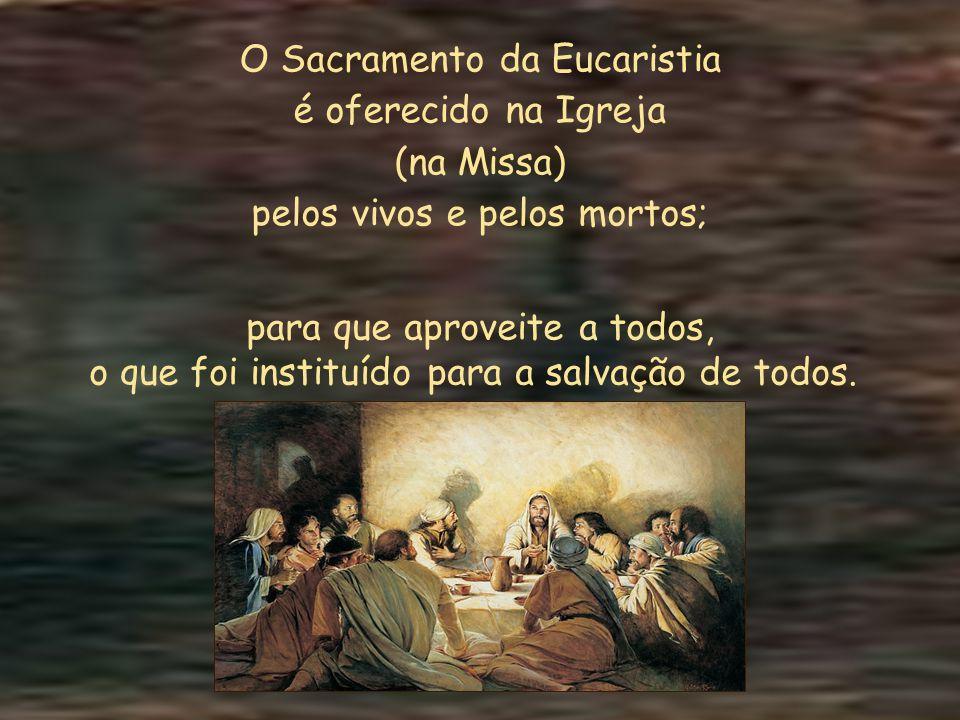 O Sacramento da Eucaristia é oferecido na Igreja (na Missa)