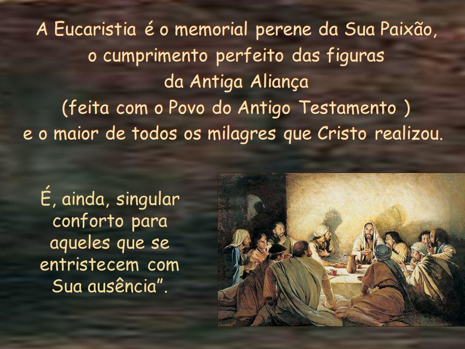 A Eucaristia é o memorial perene da Sua Paixão,