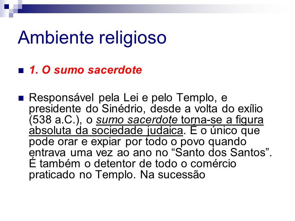 Ambiente religioso 1. O sumo sacerdote
