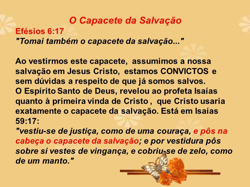 O Capacete da Salvação Efésios 6:17 Tomai também o capacete da salvação...