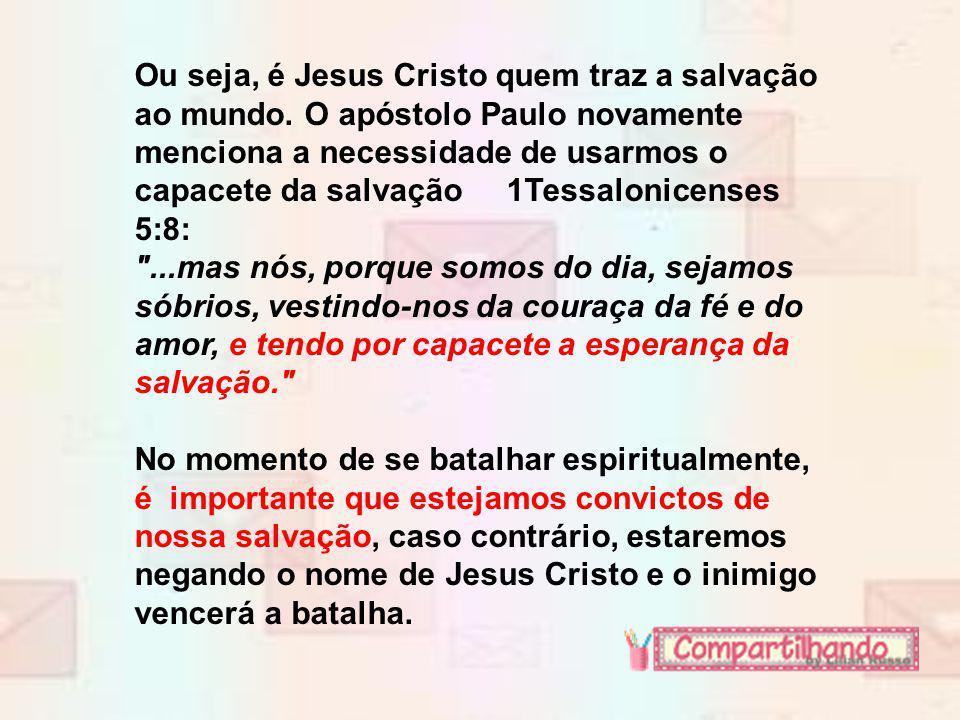 Ou seja, é Jesus Cristo quem traz a salvação ao mundo