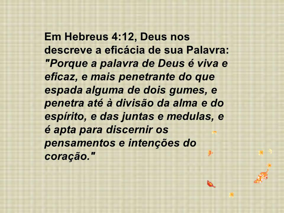 Em Hebreus 4:12, Deus nos descreve a eficácia de sua Palavra: