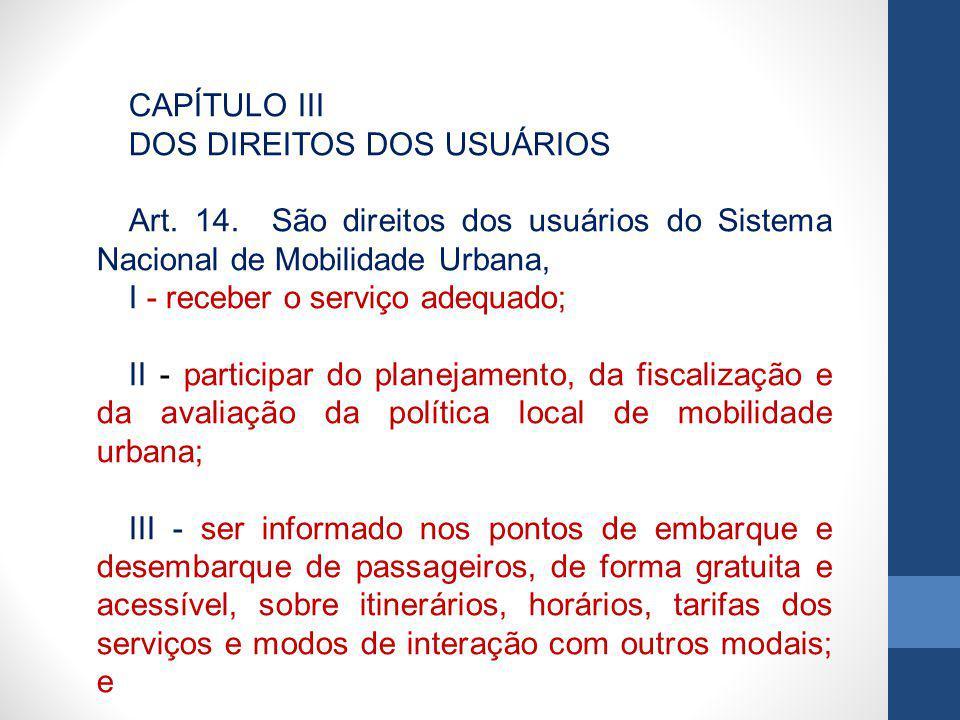 CAPÍTULO III DOS DIREITOS DOS USUÁRIOS Art. 14. São direitos dos usuários do Sistema Nacional de Mobilidade Urbana,