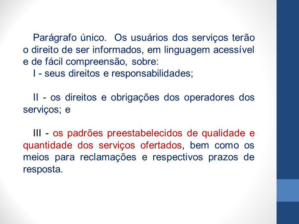 Parágrafo único. Os usuários dos serviços terão o direito de ser informados, em linguagem acessível e de fácil compreensão, sobre:
