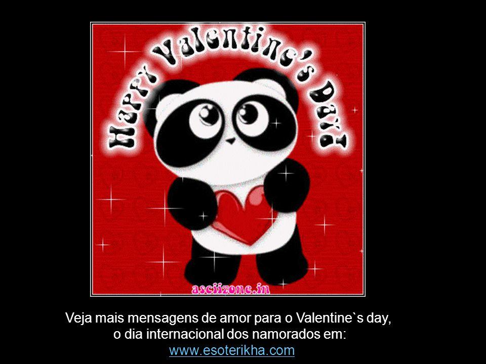 Veja mais mensagens de amor para o Valentine`s day,