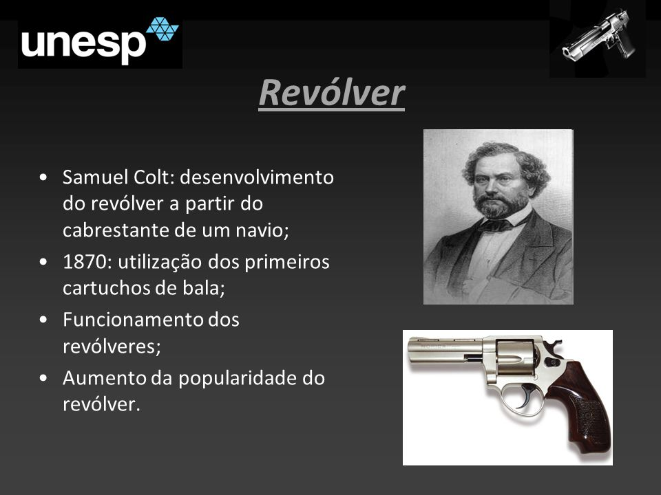 Revólver Samuel Colt: desenvolvimento do revólver a partir do cabrestante de um navio; 1870: utilização dos primeiros cartuchos de bala;