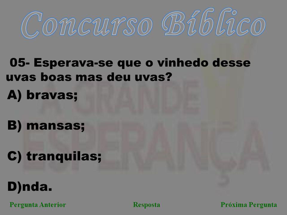 Concurso Bíblico A) bravas; B) mansas; tranquilas; D)nda.