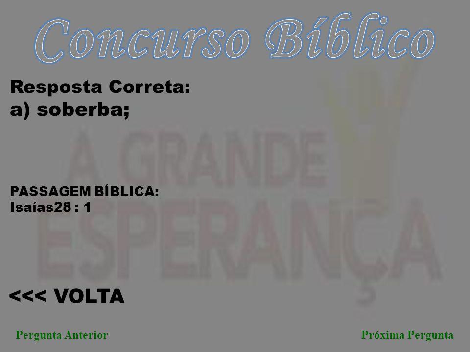 Concurso Bíblico a) soberba; <<< VOLTA Resposta Correta:
