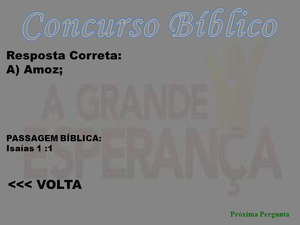 Concurso Bíblico <<< VOLTA Resposta Correta: A) Amoz;