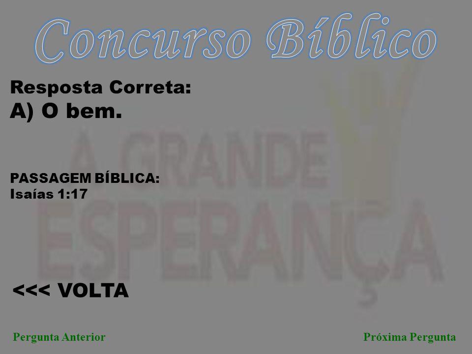 Concurso Bíblico A) O bem. <<< VOLTA Resposta Correta: