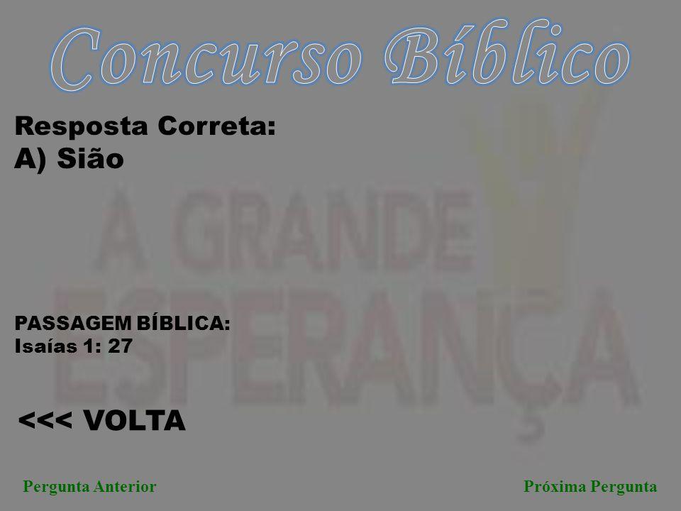 Concurso Bíblico A) Sião <<< VOLTA Resposta Correta:
