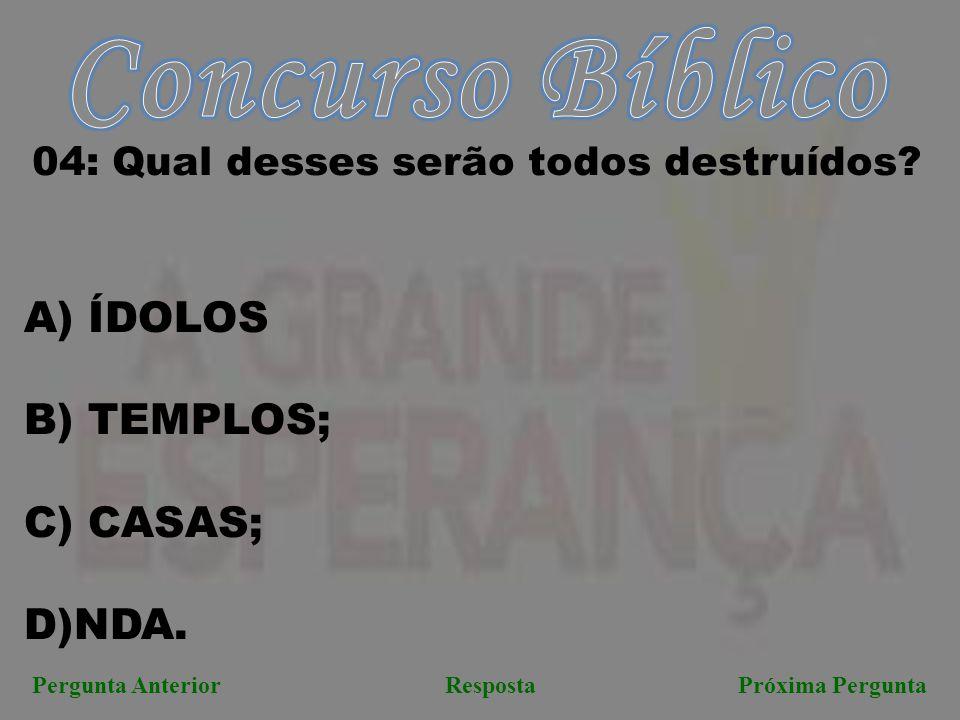 Concurso Bíblico ÍDOLOS B) TEMPLOS; CASAS; D)NDA.