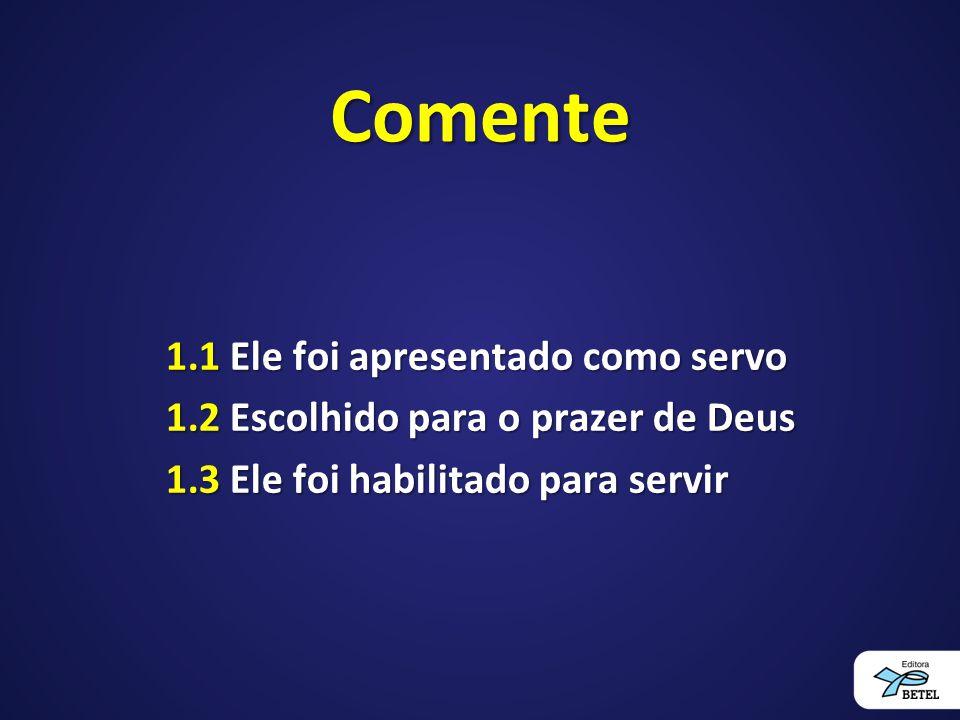 Comente 1.1 Ele foi apresentado como servo