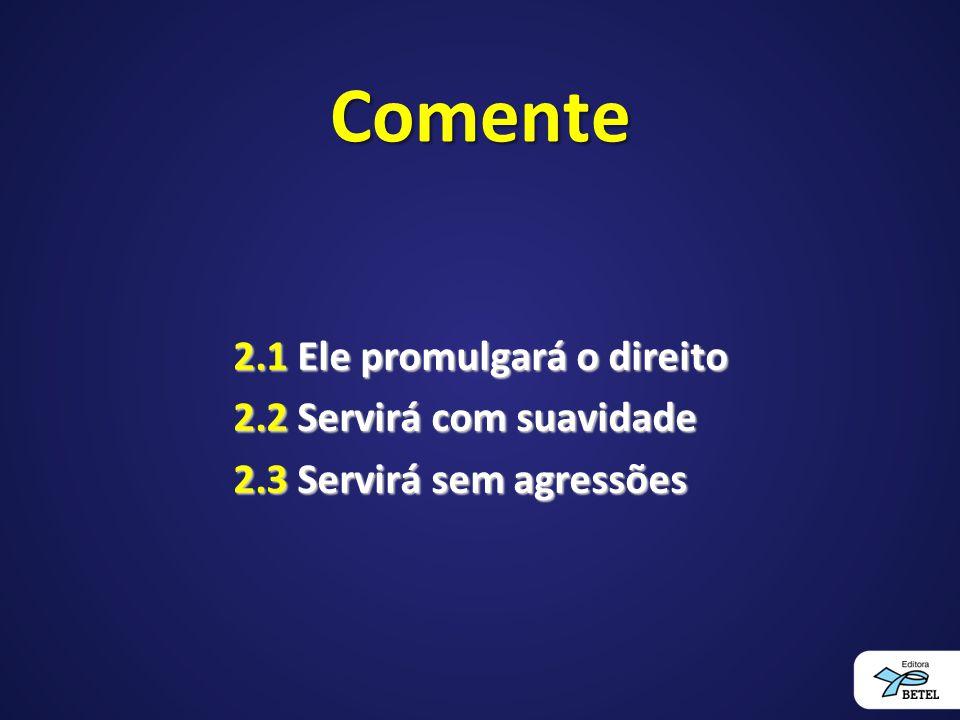 Comente 2.1 Ele promulgará o direito 2.2 Servirá com suavidade