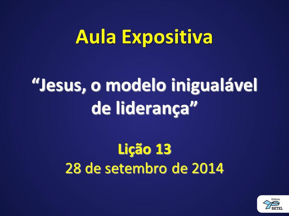 Jesus, o modelo inigualável de liderança