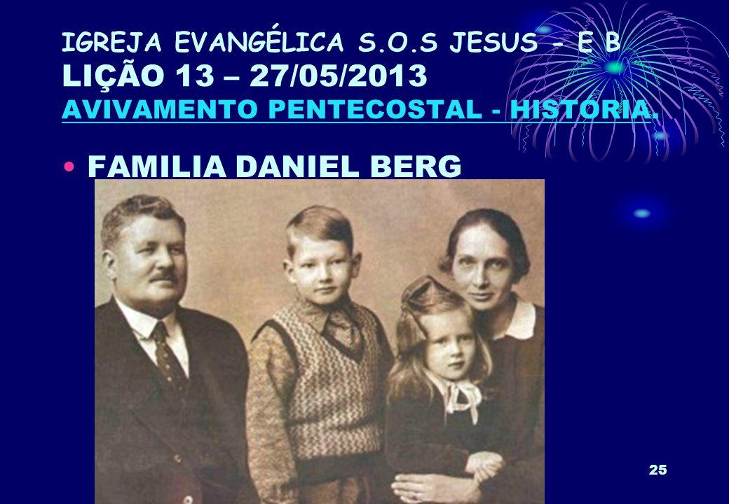 IGREJA EVANGÉLICA S.O.S JESUS - E B LIÇÃO 13 – 27/05/2013 AVIVAMENTO PENTECOSTAL - HISTÓRIA.