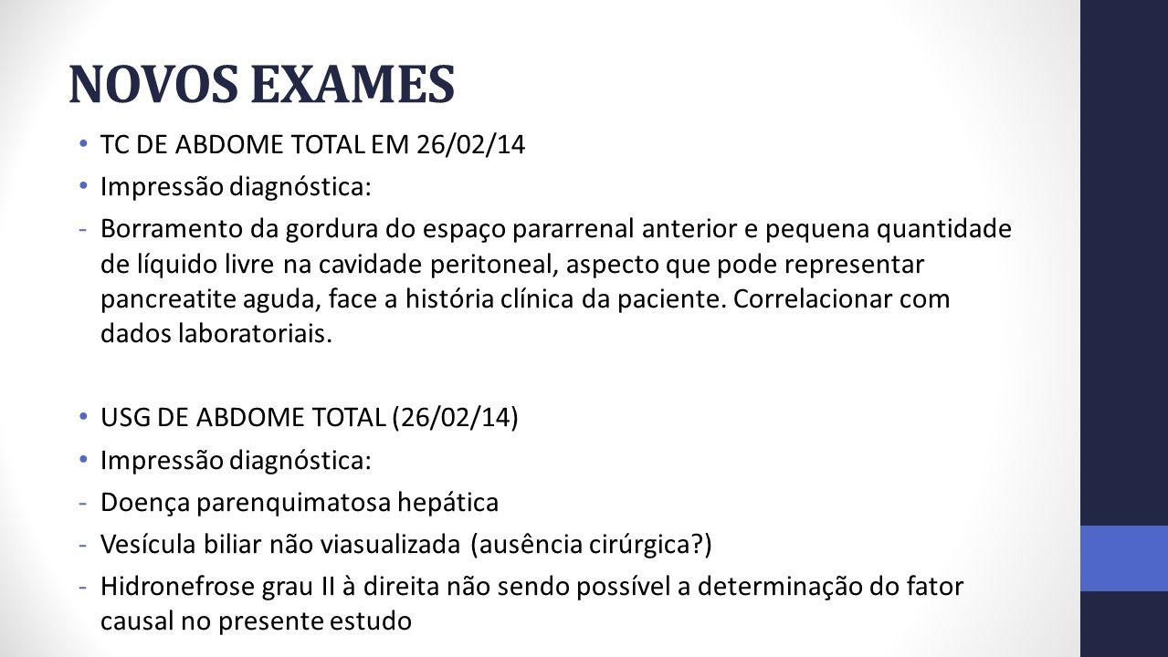 NOVOS EXAMES TC DE ABDOME TOTAL EM 26/02/14 Impressão diagnóstica: