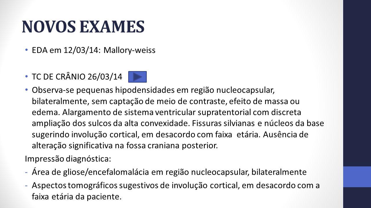 NOVOS EXAMES EDA em 12/03/14: Mallory-weiss TC DE CRÂNIO 26/03/14
