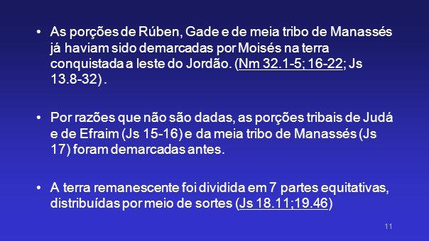 As porções de Rúben, Gade e de meia tribo de Manassés já haviam sido demarcadas por Moisés na terra conquistada a leste do Jordão. (Nm 32.1-5; 16-22; Js 13.8-32) .