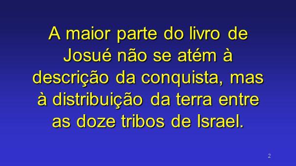 A maior parte do livro de Josué não se atém à descrição da conquista, mas à distribuição da terra entre as doze tribos de Israel.