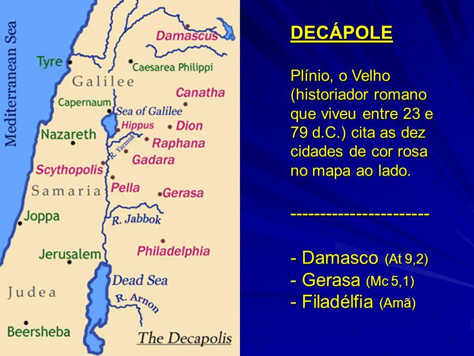 DECÁPOLE Plínio, o Velho (historiador romano que viveu entre 23 e 79 d