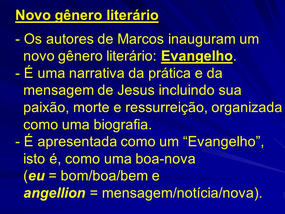 - Os autores de Marcos inauguram um novo gênero literário: Evangelho.