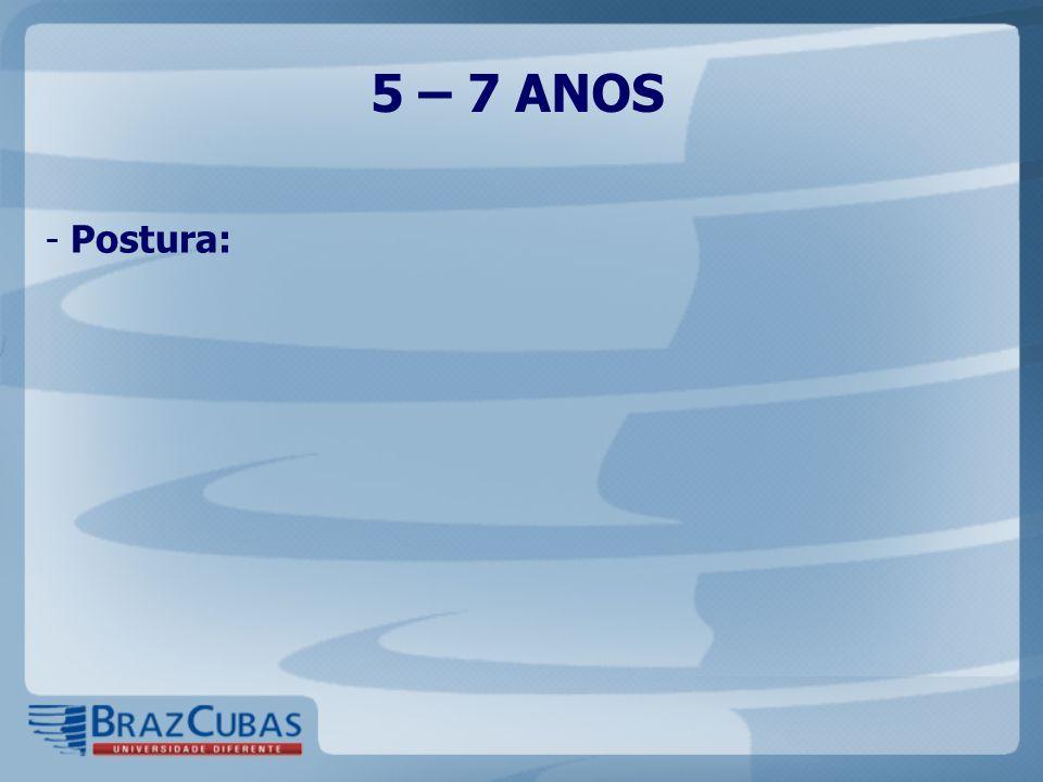 5 – 7 ANOS Postura: