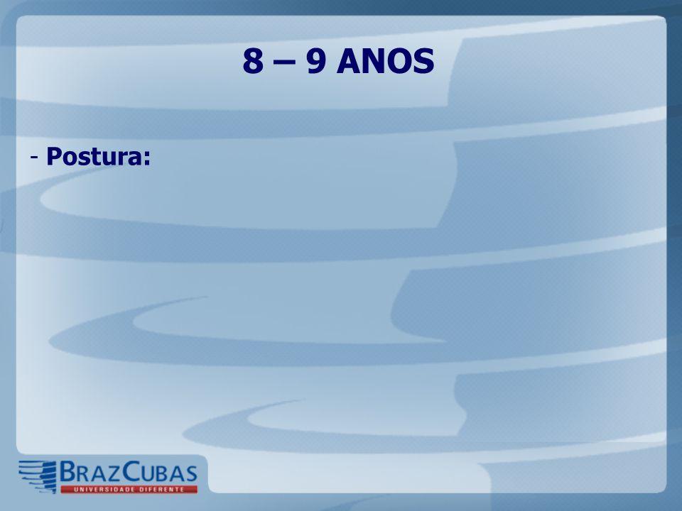 8 – 9 ANOS Postura: