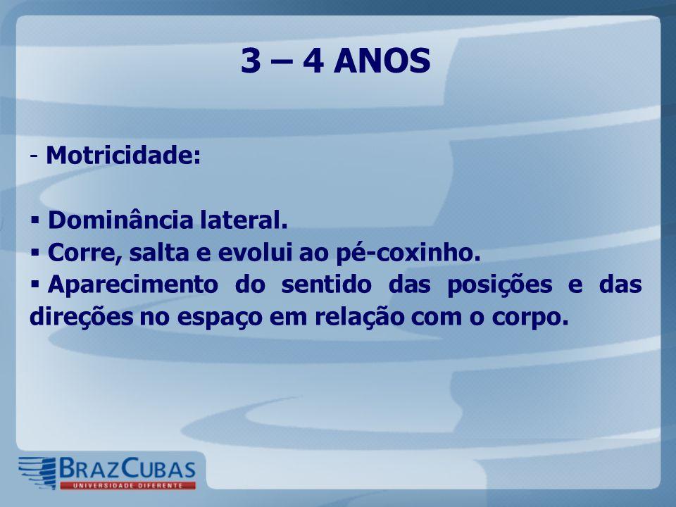 3 – 4 ANOS Motricidade: Dominância lateral.