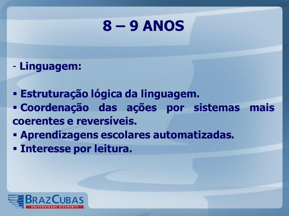 8 – 9 ANOS Linguagem: Estruturação lógica da linguagem.