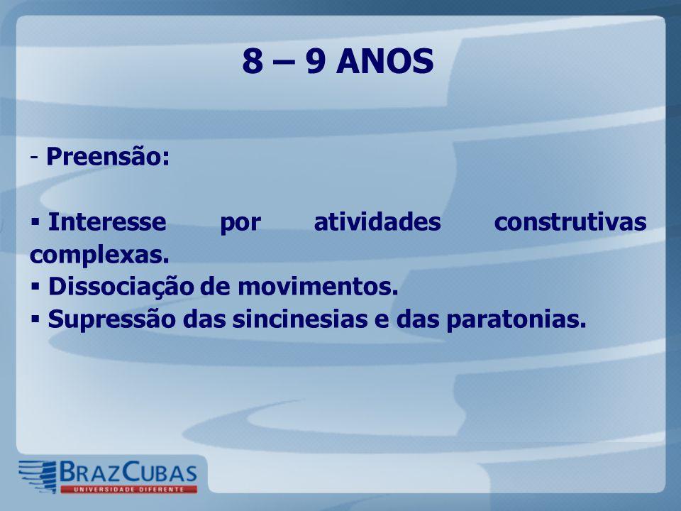 8 – 9 ANOS Preensão: Interesse por atividades construtivas complexas.